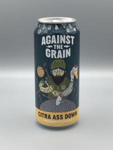 Against The Grain - Citra Ass Down (16oz Can)